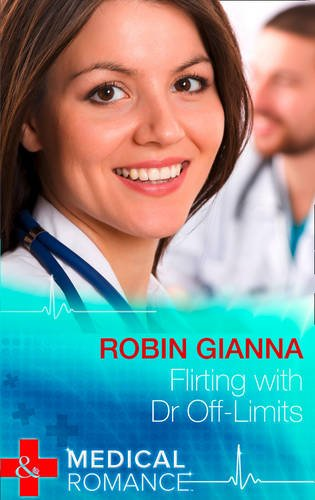 Flirting with Dr off-Limits (Mills & Boon Largeprint Medical): Gianna, Robin