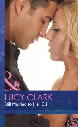 Still Married to Her Ex!: Clark, Lucy