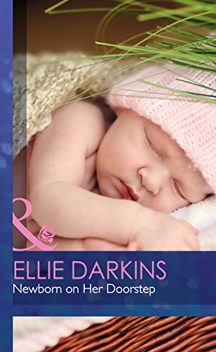 Newborn on Her Doorstep (Mills & Boon Hardback Romance): Ellie Darkins