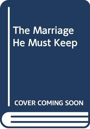 9780263263374: The Marriage He Must Keep