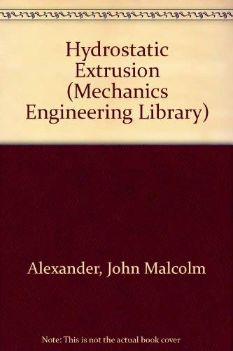 Hydrostatic Extrusion (Mechanics Engineering Library): Alexander, John Malcolm