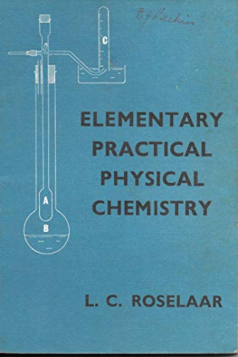 ELEMENTARY PRACTICAL PHYSICAL CHEMISTRY: LEONARD CYRIL ROSELAAR