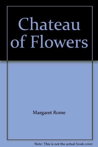 Chateau of Flowers: Margaret Rome
