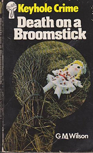 Death on a Broomstick (Keyhole Crime No 8 ): G M Wilson