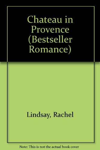 Chateau in Provence (Bestseller Romance): Rachel Lindsay