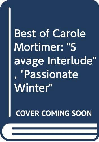 "Best of Carole Mortimer: ""Savage Interlude"", ""Passionate: Mortimer, Carole"