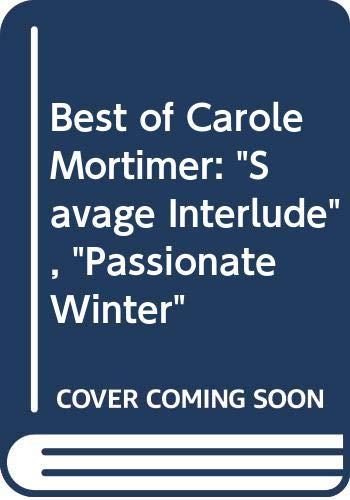 "Best of Carole Mortimer: ""Savage Interlude"", ""Passionate: Carole Mortimer"