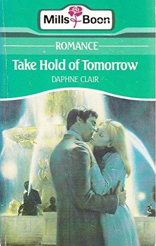 9780263746204: Take hold of tomorrow