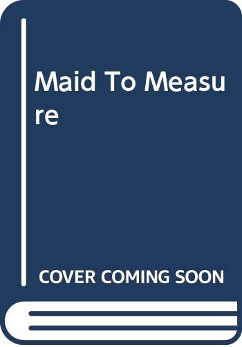 9780263754612: Maid to Measure