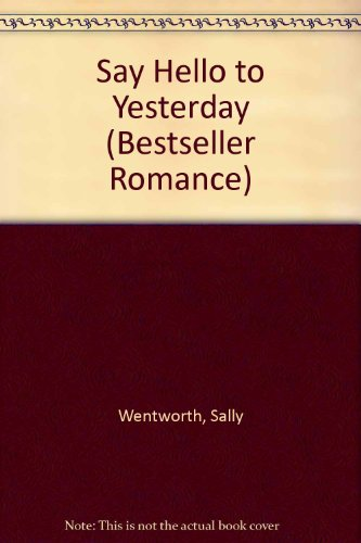 Say Hello to Yesterday (Bestseller Romance) (9780263757064) by Sally Wentworth