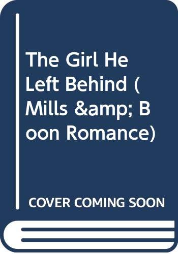 9780263766882: The Girl He Left Behind (Mills & Boon Romance)
