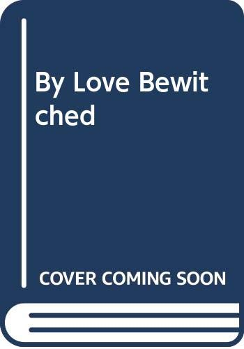 9780263767841: By Love Bewitched