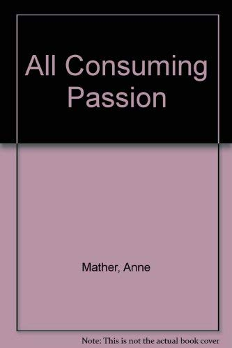9780263769975: All Consuming Passion