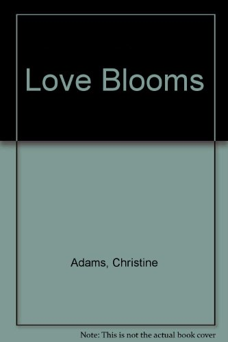 Love Blooms: Adams, Christine