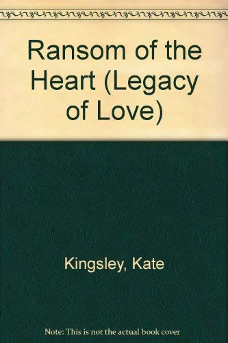 Ransom of the Heart (Legacy of Love): Kingsley, Kate