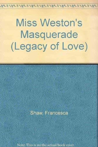 Miss Weston's Masquerade (Legacy of Love): Shaw, Francesca