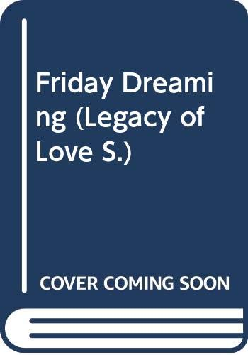 9780263788624: Friday Dreaming (Legacy of Love S.)