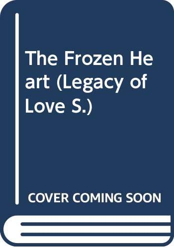 9780263794878: The Frozen Heart (Legacy of Love)