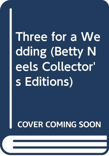 9780263799019: Three for a Wedding (Betty Neels Collector's Editions)