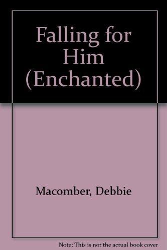 FALLING FOR HIM (ENCHANTED S.): Debbie Macomber