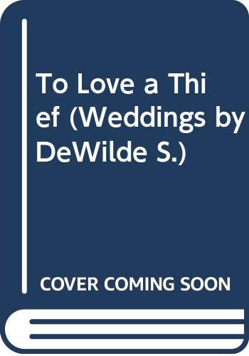9780263800975: To Love a Thief (Weddings by DeWilde S.)