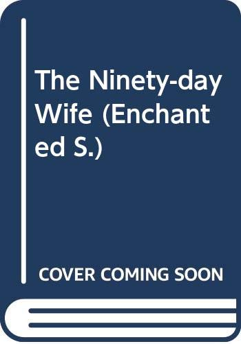 9780263801743: The Ninety-day Wife (Enchanted S.)