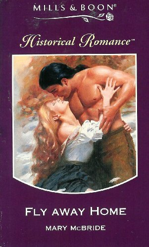 Fly Away Home (Mills & Boon Historical): Mary McBride