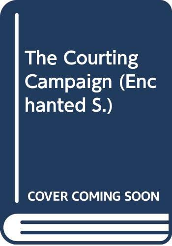 9780263804621: The Courting Campaign (Enchanted)