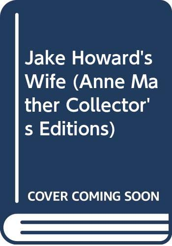 Jake Howard's Wife: Collector's Edition (Anne Mather) (Anne Mather Collector's Editions) (9780263805505) by Anne Mather