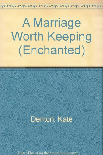 9780263807219: A Marriage Worth Keeping (Enchanted S.)