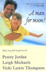 A Man for Mum! Wanting His Child / The Boss and the Baby / One Mum Too Many: Penny Jordan...