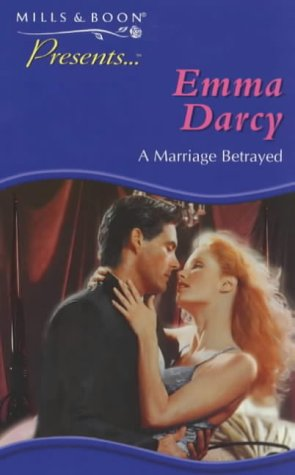A MARRIAGE BETRAYED (PRESENTS S.) (9780263818758) by Emma Darcy
