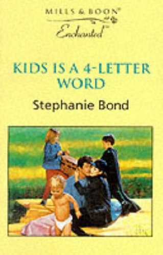 Kids Is a 4-letter Word (Enchanted) (0263819124) by Stephanie Bond