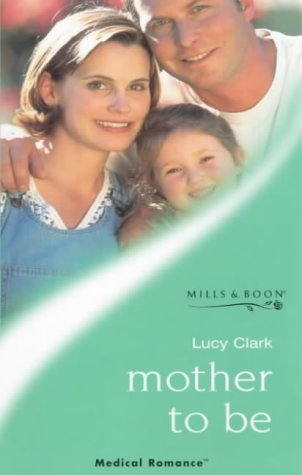 Mother to be (Mills & Boon Medical): Clark, Lucy