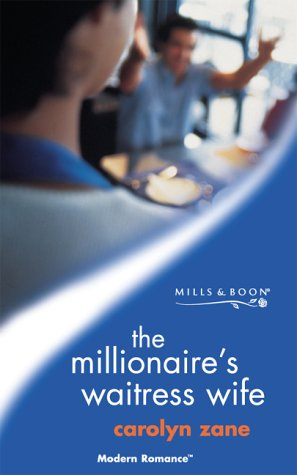 The Millionaire's Waitress Wife (Modern Romance S.) (0263829278) by Carolyn Zane