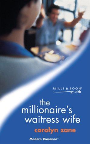 The Millionaire's Waitress Wife (Modern Romance S.) (0263829278) by CAROLYN ZANE