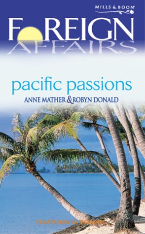 Pacific Passions (Foreign Affairs S.) (9780263831849) by Anne Mather; Robyn Donald