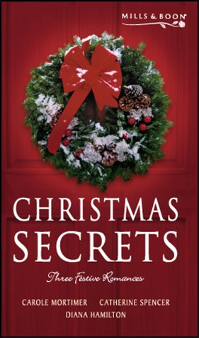 Christmas Secrets (0263831930) by Carole Mortimer; Catherine Spencer; Diana Hamilton