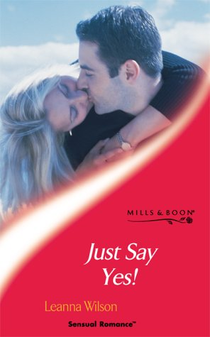 9780263832723: Just Say Yes! (Sensual Romance)