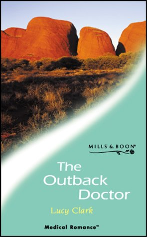 9780263834222: The Outback Doctor (Mills & Boon Medical)