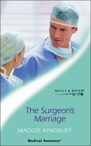 The Surgeon's Marriage (Mills & Boon Medical): Maggie Kingsley