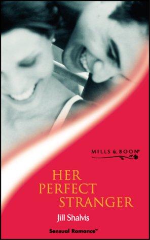HER PERFECT STRANGER (SENSUAL ROMANCE S.): JILL SHALVIS