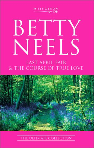 9780263836523: Last April Fair: AND The Course of True Love (Betty Neels: The Ultimate Collection)