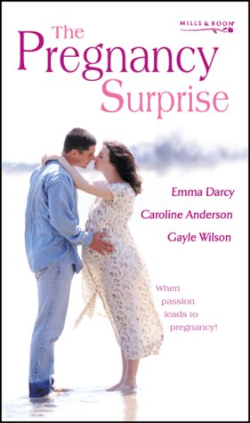 The Pregnancy Surprise (Having Leo's Child, An Unexpected Bonus, The Heart's Desire) (9780263836837) by Emma Darcy; Caroline Anderson; Gayle Wilson