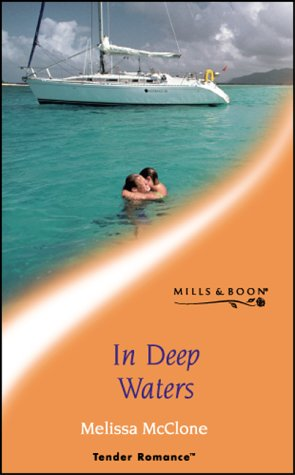 In Deep Waters (Mills and Boon Romance): McClone, Melissa