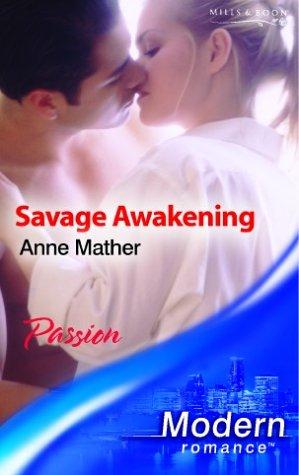 Savage Awakening (Modern Romance) (9780263841282) by Anne Mather