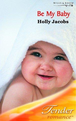 9780263842548: Be My Baby