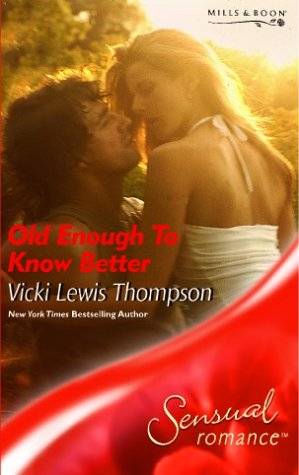 Old Enough to Know Better (Sensual Romance) (9780263844016) by Vicki Lewis Thompson