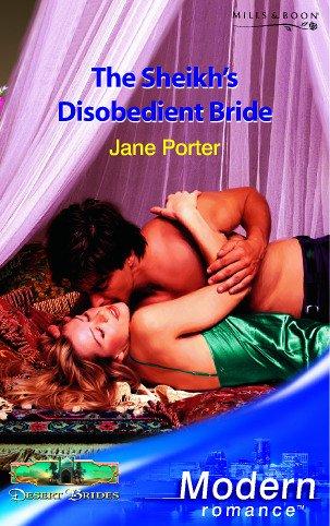 The Sheikh's Disobedient Bride (Modern Romance) (9780263848106) by Jane Porter