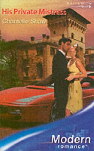 His Private Mistress (Modern Romance): Shaw , Chantelle